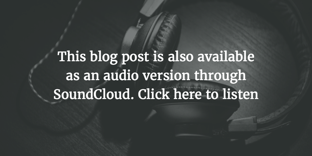 This blog post is also available as an audio version through SoundCloud. Click here to listen